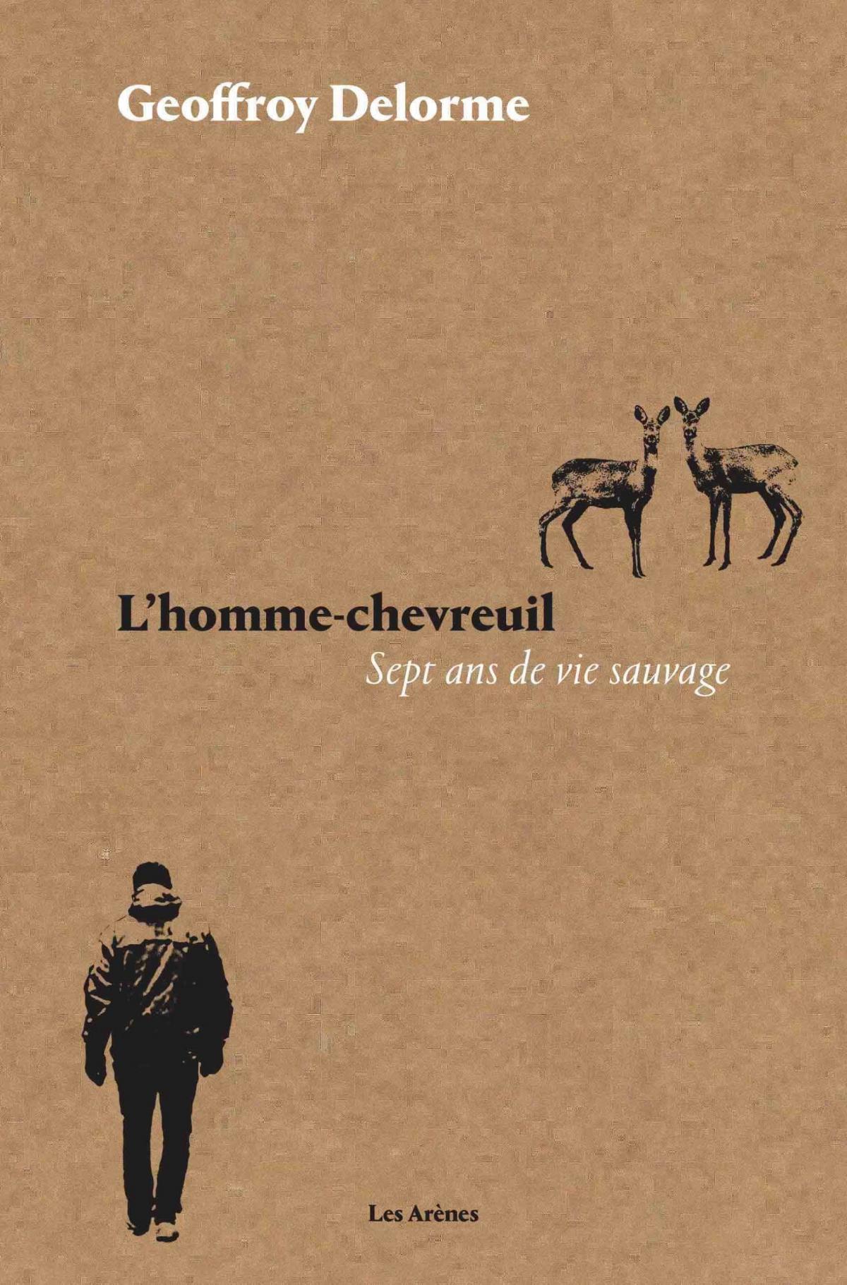 L'Homme-chevreuil. Sept ans de vie sauvage de Geoffroy Delorme