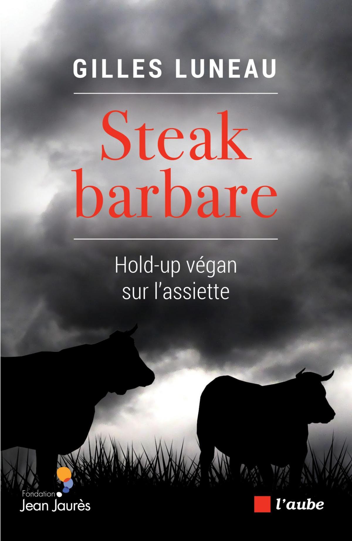Steak barbare, hold-up végan sur l'assiette de Gilles Luneau