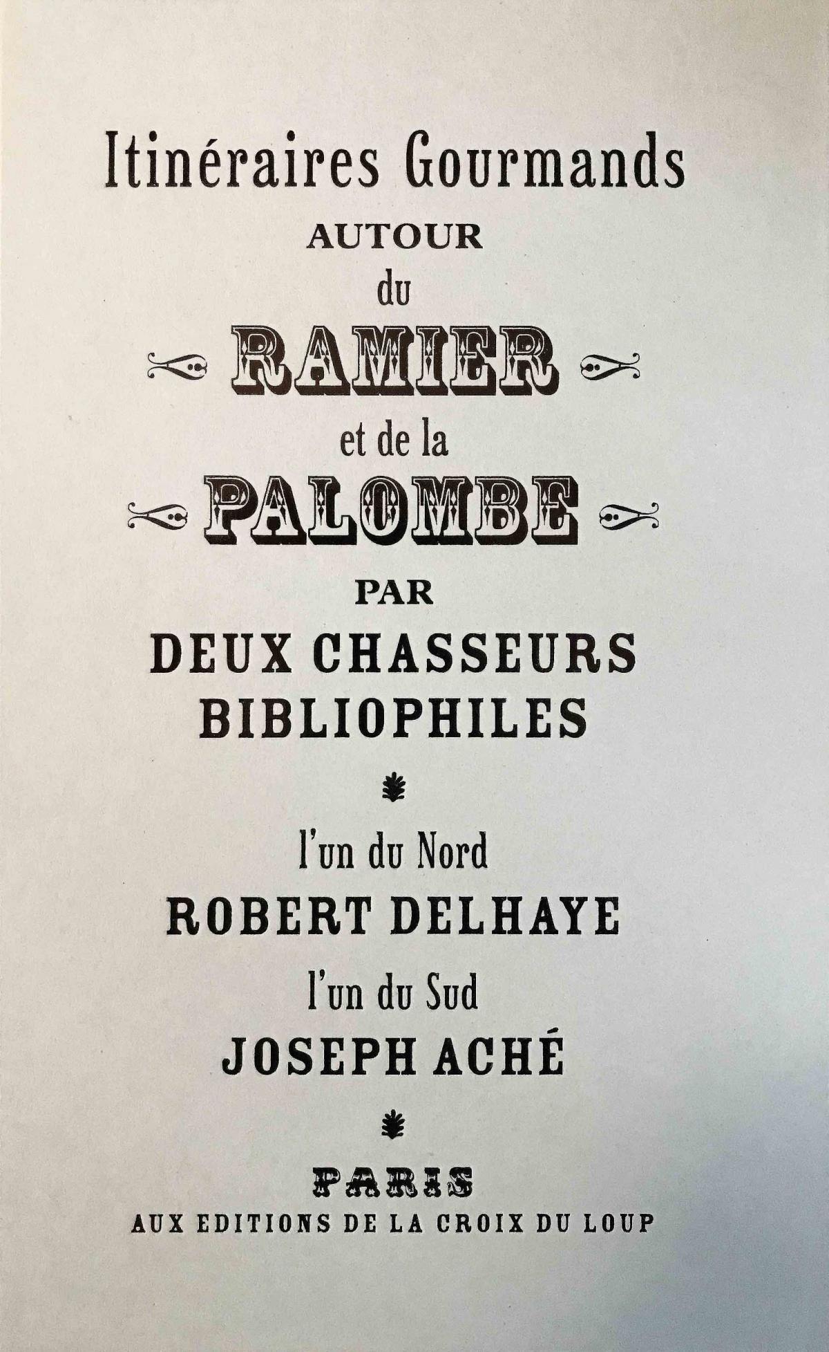 Itinéraires gourmands autour du ramier et de la palombe par deux chasseurs bibliophiles de Robert Delhaye et Joseph Aché