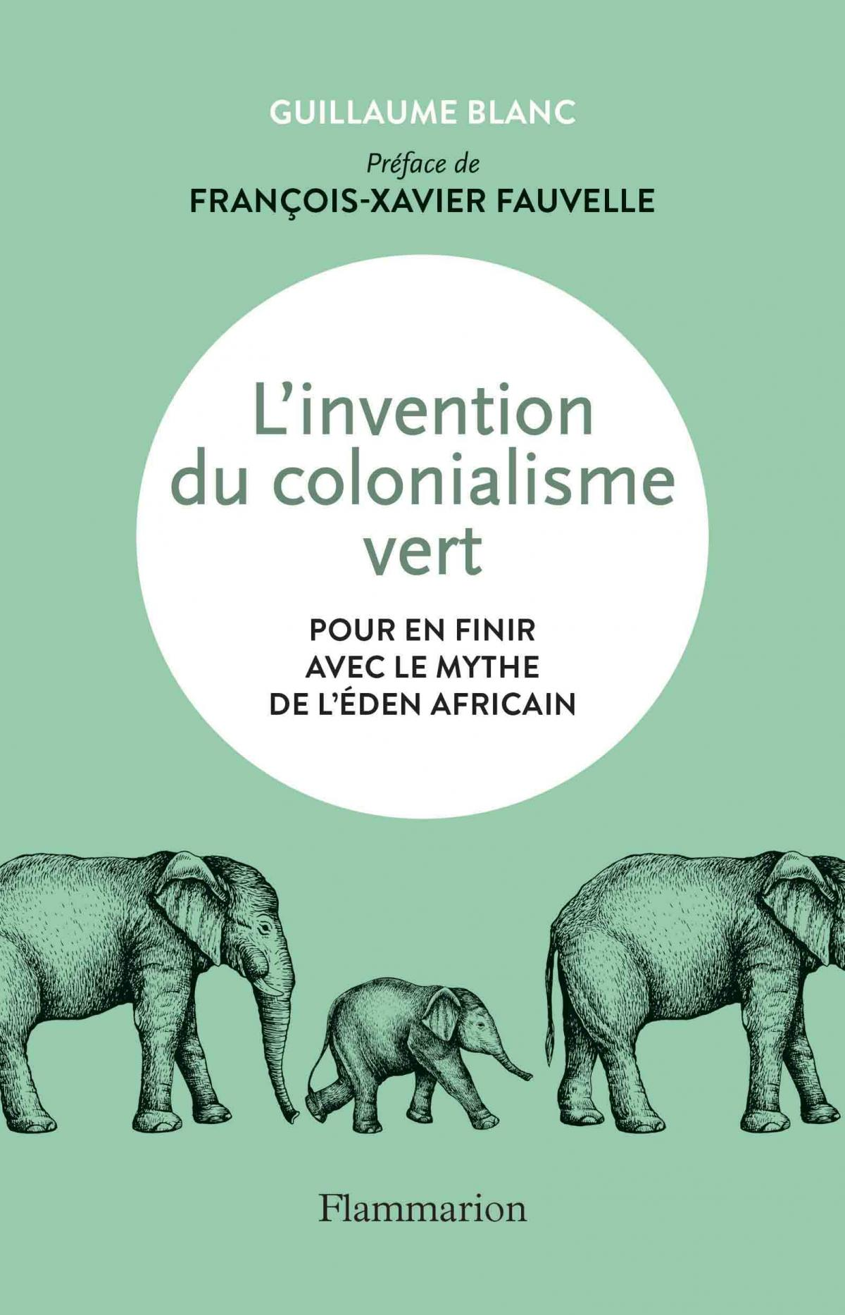 L'invention du colonialisme vert. Pour en finir avec le mythe de l'Eden africain de Guillaume Blanc