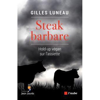 Le choix de la rédaction : Steak barbare, hold-up végan sur l'assiette de Gilles Luneau